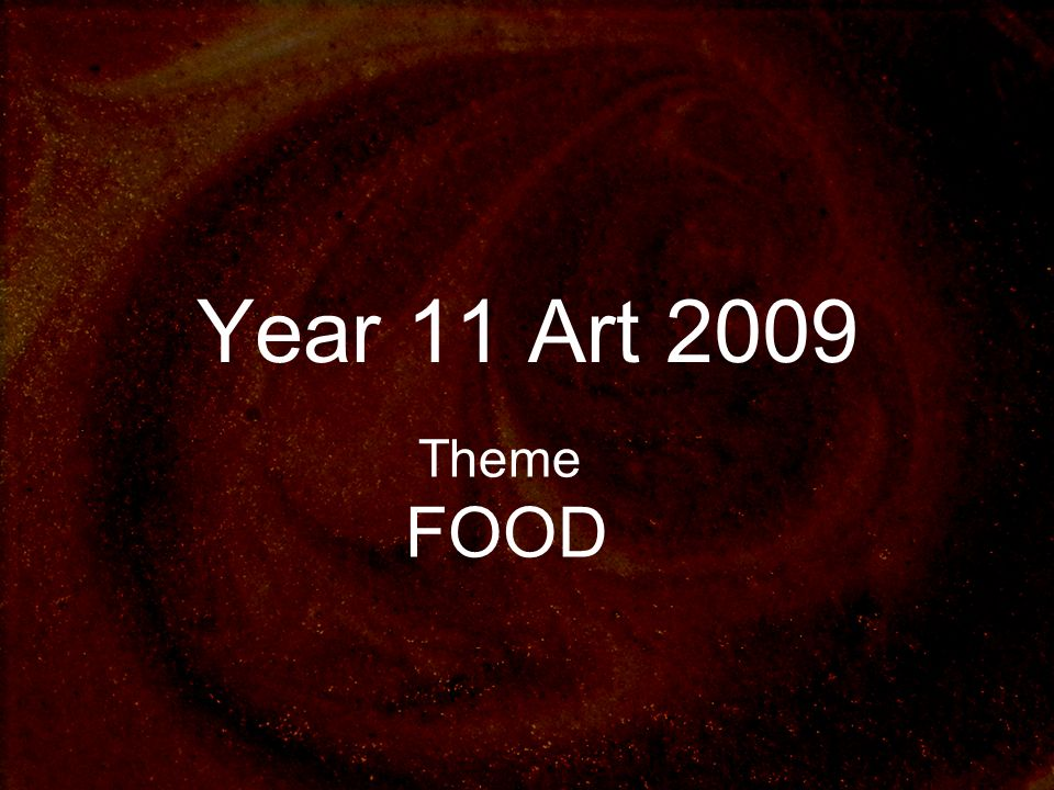 Year 11 Art 2009 Theme FOOD