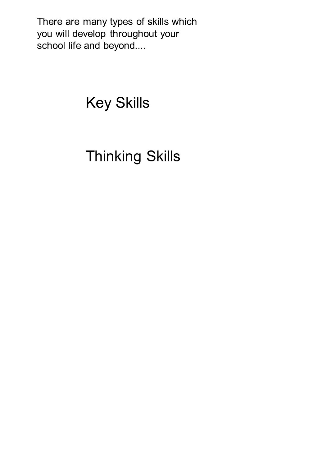 Key Skills Thinking Skills There are many types of skills which you will develop throughout your school life and beyond....