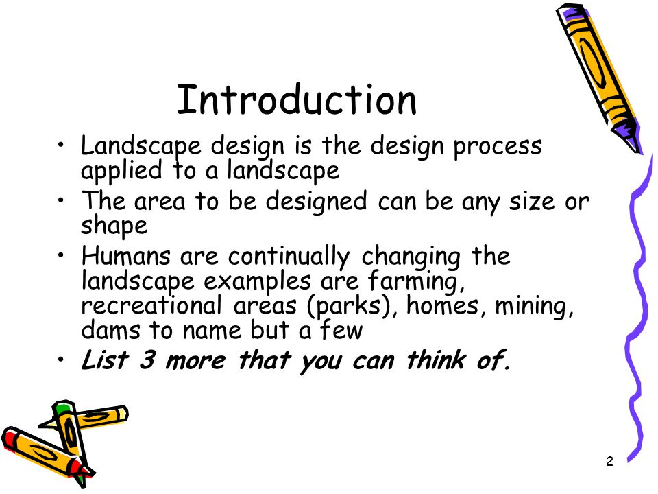 Introduction Landscape design is the design process applied to a landscape The area to be designed can be any size or shape Humans are continually cha