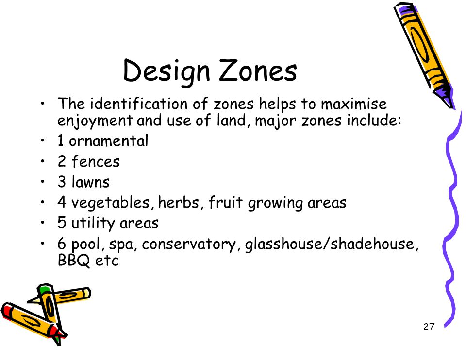 Design Zones The identification of zones helps to maximise enjoyment and use of land, major zones include: 1 ornamental 2 fences 3 lawns 4 vegetables,