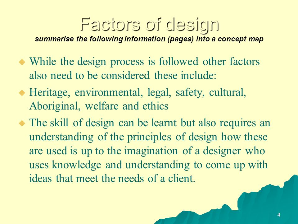 Factors of design Factors of design summarise the following information (pages) into a concept map While the design process is followed other factors