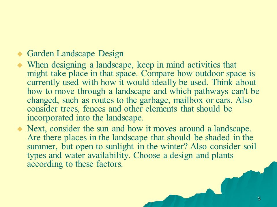 Garden Landscape Design When designing a landscape, keep in mind activities that might take place in that space. Compare how outdoor space is currentl