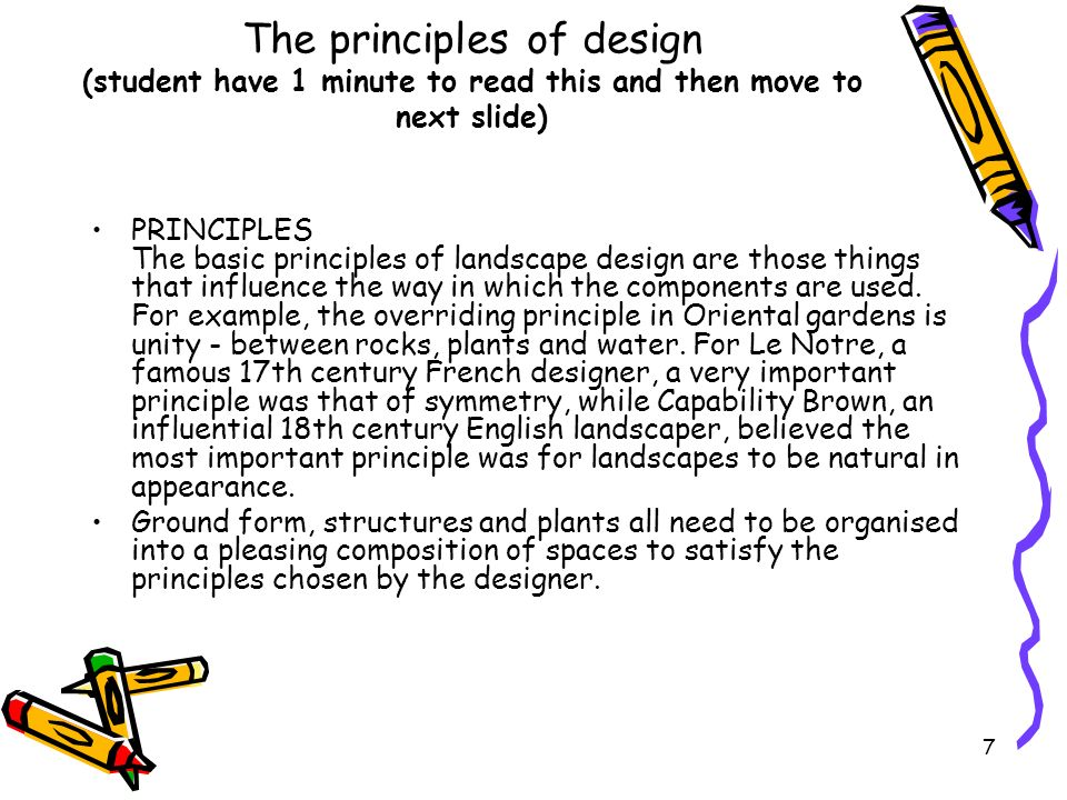 The principles of design (student have 1 minute to read this and then move to next slide) PRINCIPLES The basic principles of landscape design are thos