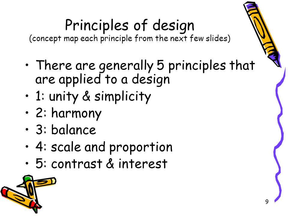 Principles of design (concept map each principle from the next few slides) There are generally 5 principles that are applied to a design 1: unity & si