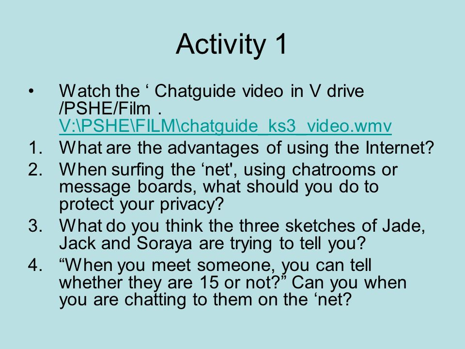 Activity 1 Watch the Chatguide video in V drive /PSHE/Film.