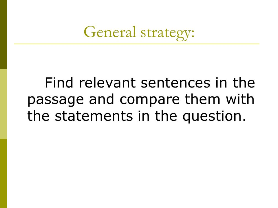 General strategy: Find relevant sentences in the passage and compare them with the statements in the question.