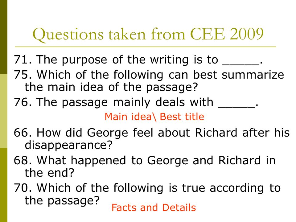 Questions taken from CEE 2009 71. The purpose of the writing is to _____. 75. Which of the following can best summarize the main idea of the passage?