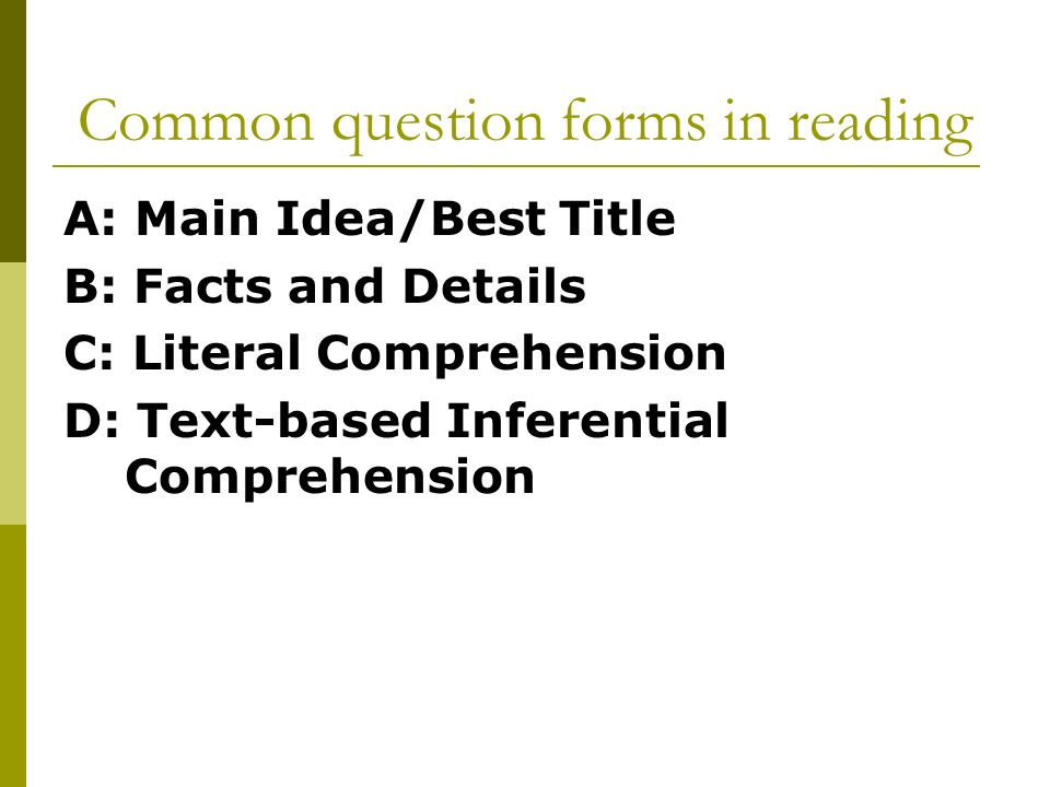 Main idea\ Best Title Question forms: What s the main idea of the passage.