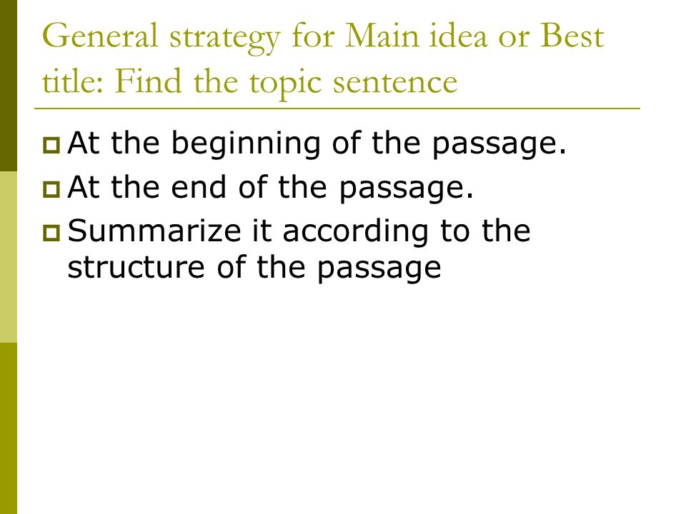 General strategy for Main idea or Best title: Find the topic sentence At the beginning of the passage.