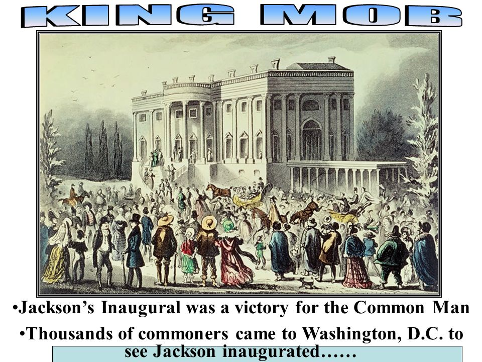 Inaugural Jacksons Inaugural was a victory for the Common Man Thousands of commoners came to Washington, D.C. to see Jackson inaugurated……