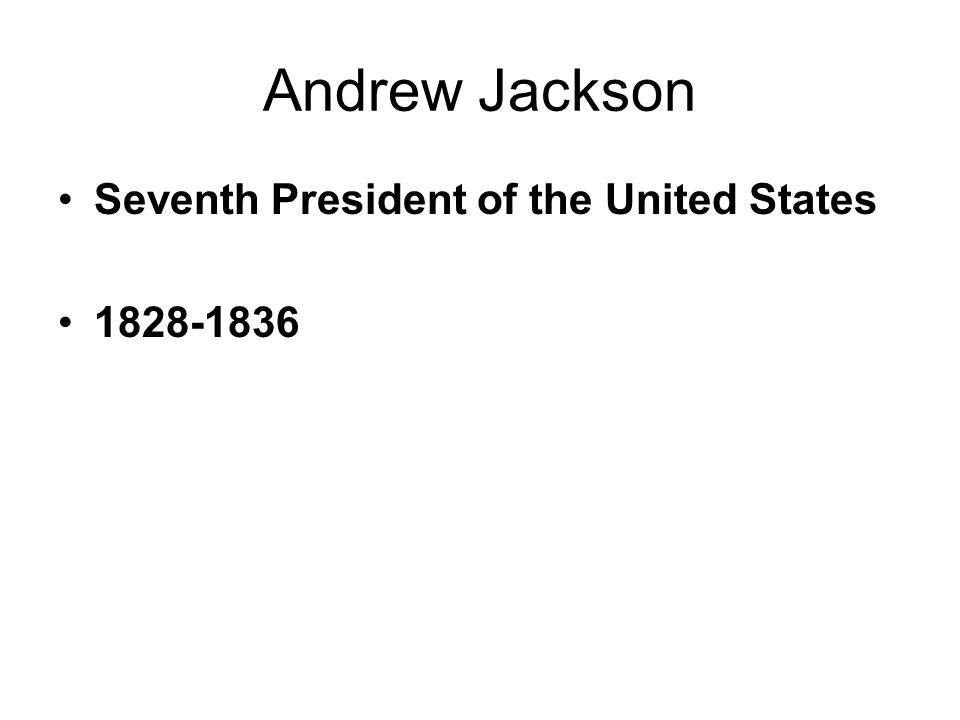 Seventh President of the United States 1828-1836