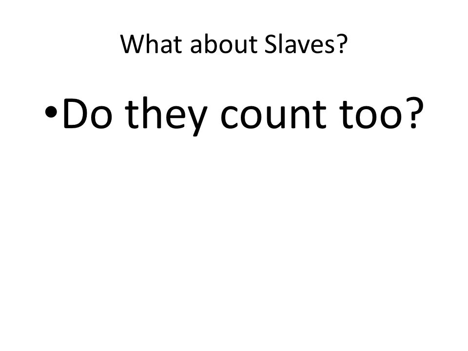 What about Slaves? Do they count too?