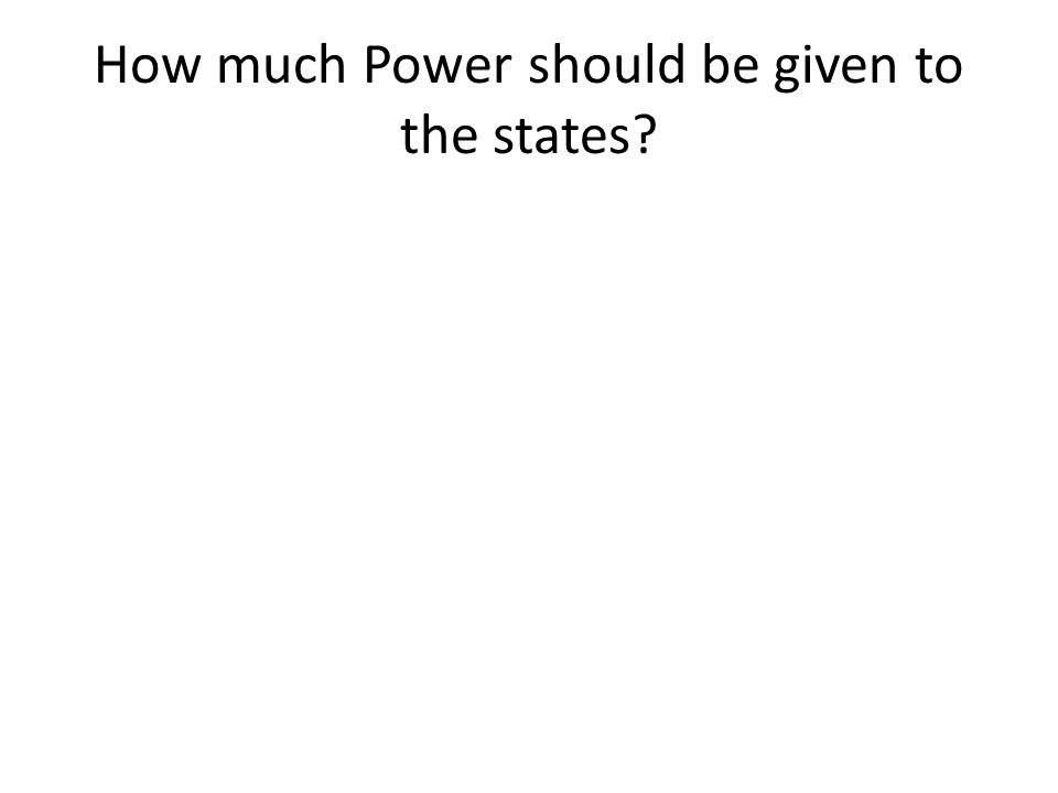 How much Power should be given to the states?