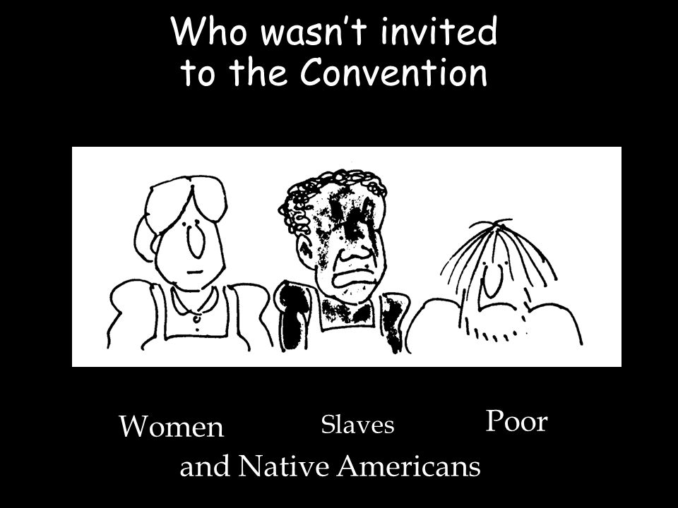 Who wasnt invited to the Convention Women Slaves Poor and Native Americans