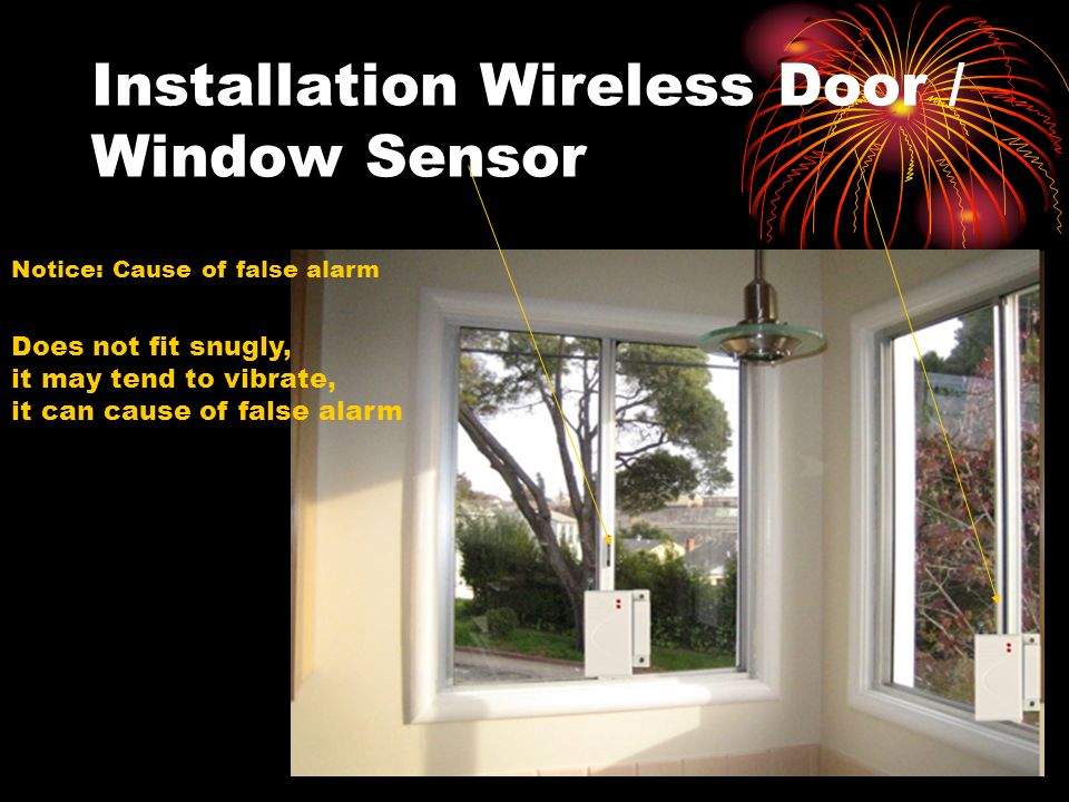 Installation Wireless Door / Window Sensor Notice: Cause of false alarm Does not fit snugly, it may tend to vibrate, it can cause of false alarm