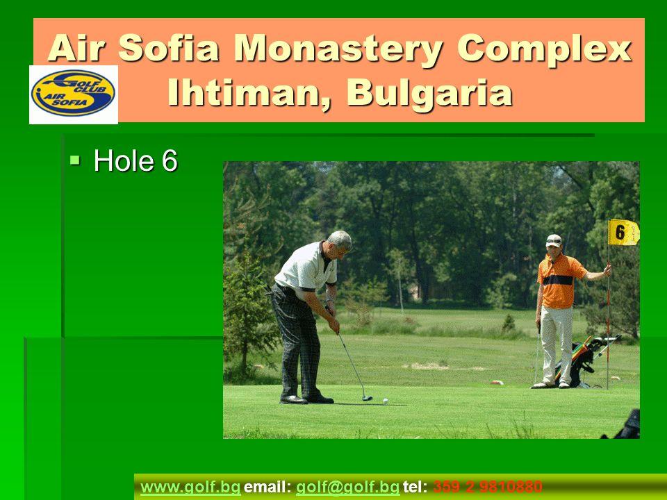 Hole 7 Hole 7 www.golf.bgwww.golf.bg email: golf@golf.bg tel: 359 2 9810880golf@golf.bg Air Sofia Monastery Complex Ihtiman, Bulgaria