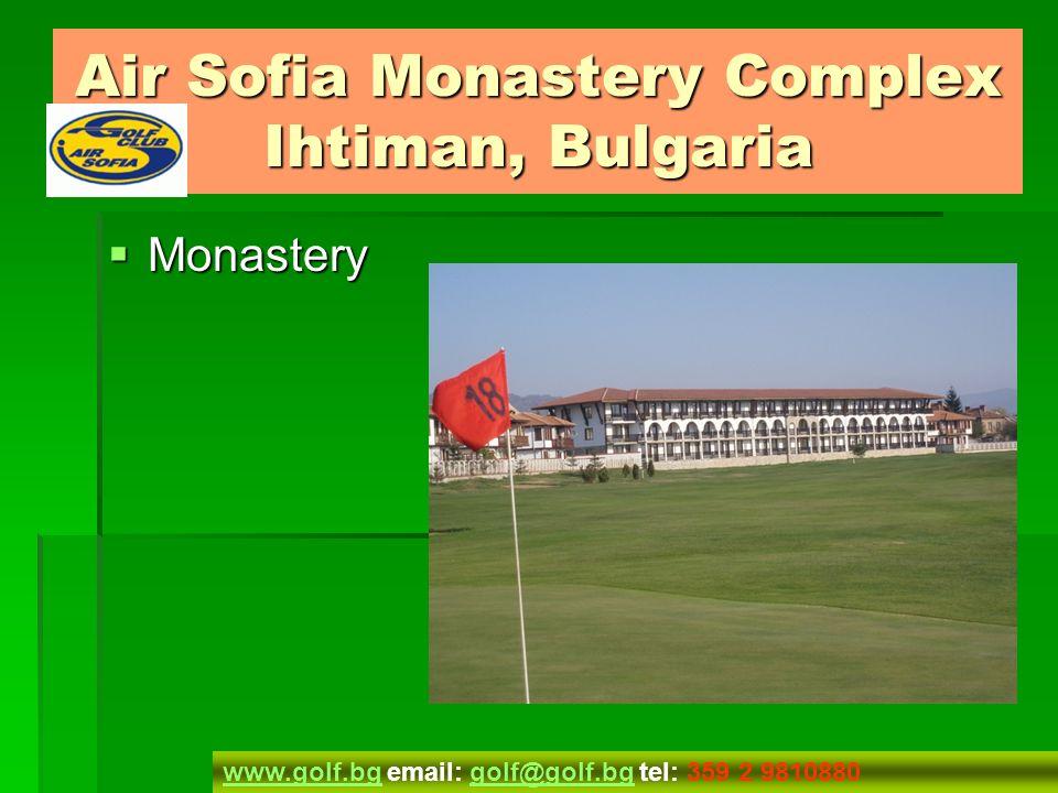 Golf Vilas Golf Vilas www.golf.bgwww.golf.bg email: golf@golf.bg tel: 359 2 9810880golf@golf.bg Air Sofia Monastery Complex Ihtiman, Bulgaria