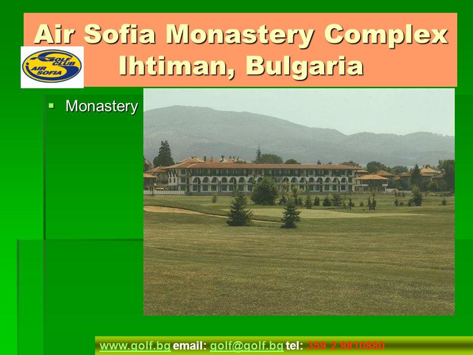 Monastery Monastery www.golf.bgwww.golf.bg email: golf@golf.bg tel: 359 2 9810880golf@golf.bg Air Sofia Monastery Complex Ihtiman, Bulgaria