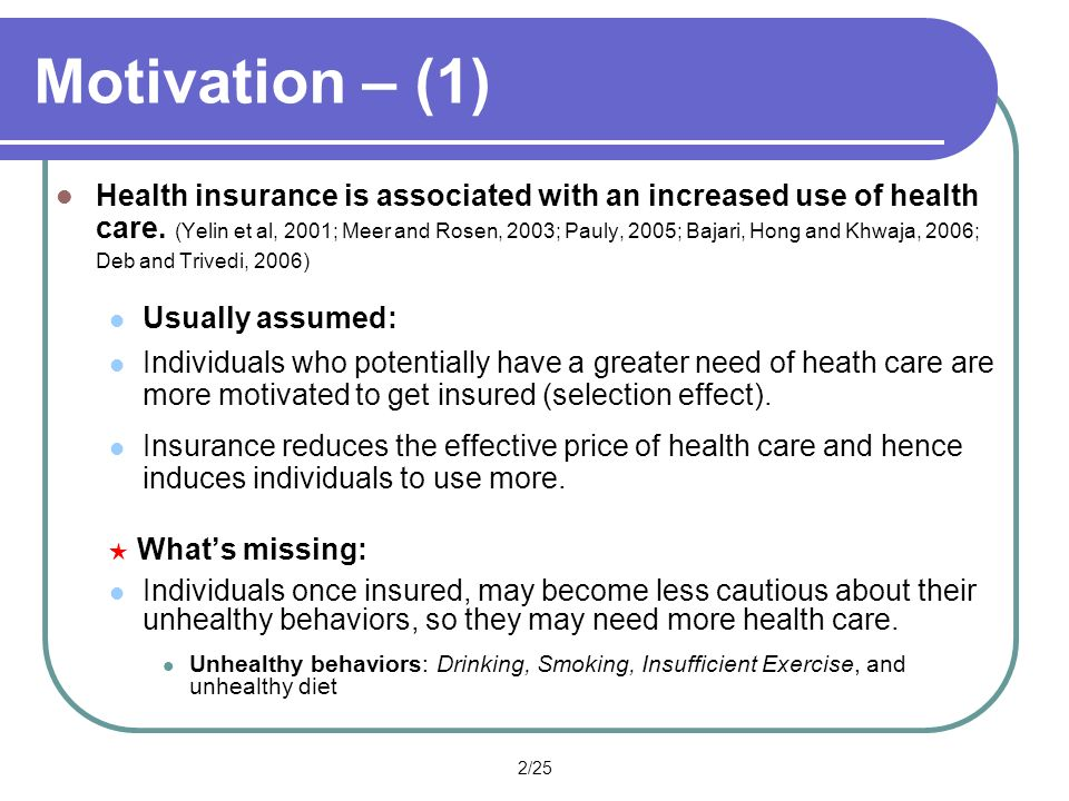 2/25 Motivation – (1) Health insurance is associated with an increased use of health care. (Yelin et al, 2001; Meer and Rosen, 2003; Pauly, 2005; Baja