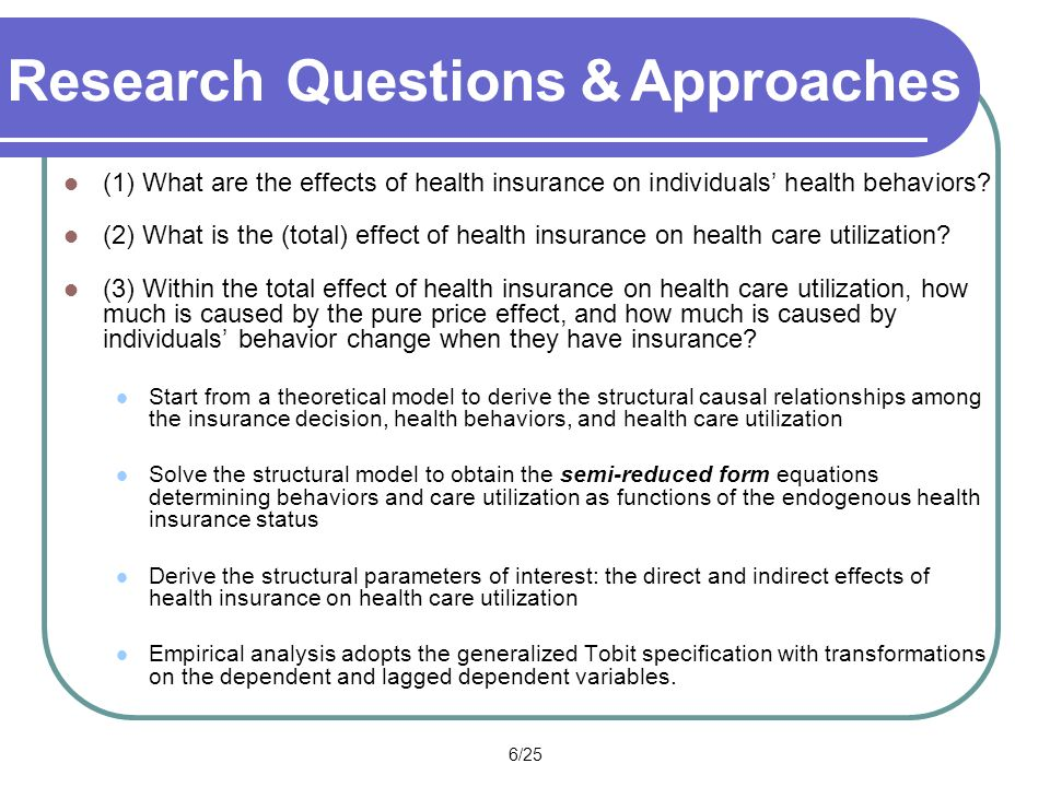 6/25 Research Questions & Approaches (1) What are the effects of health insurance on individuals health behaviors? (2) What is the (total) effect of h