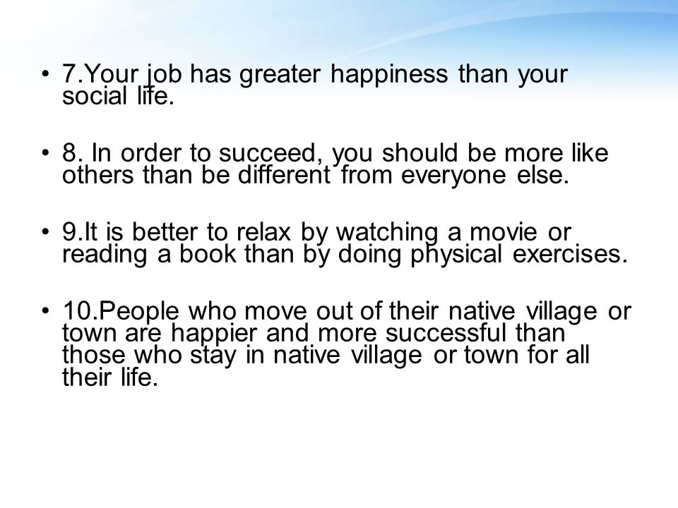 7.Your job has greater happiness than your social life.