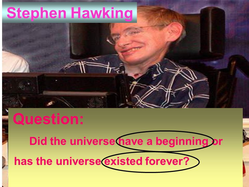 Stephen Hawking Question: Did the universe have a beginning or has the universe existed forever
