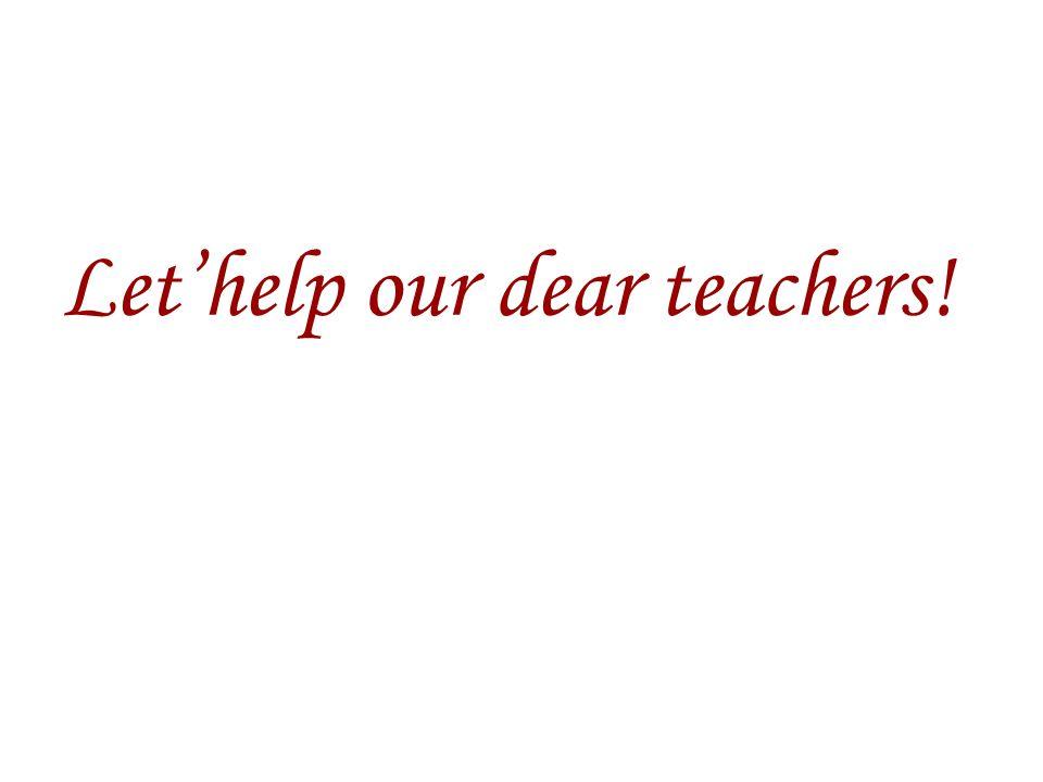 Lethelp our dear teachers!