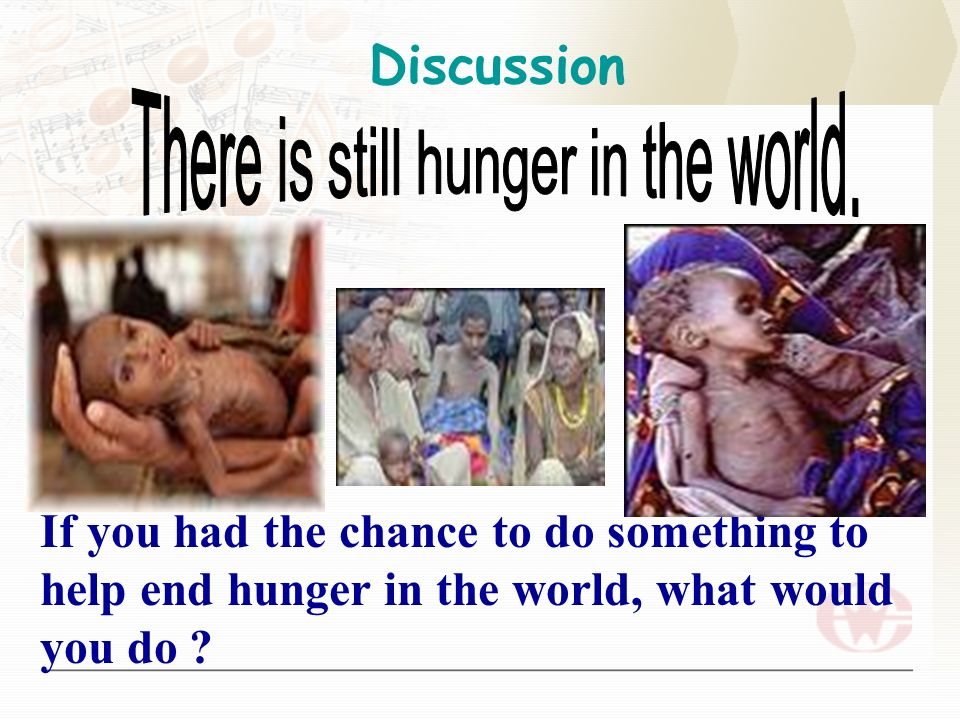 If you had the chance to do something to help end hunger in the world, what would you do .
