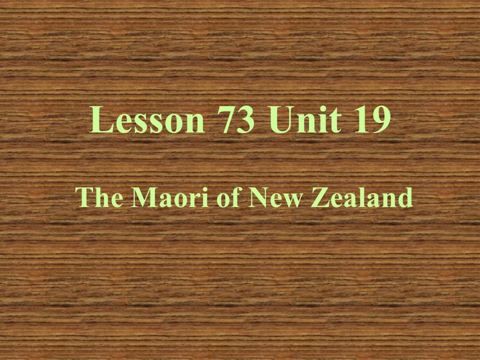 Lesson 73 Unit 19 The Maori of New Zealand