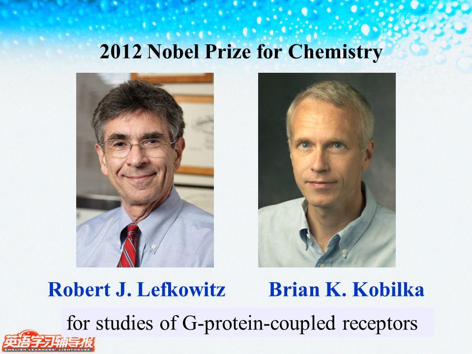 2012 Nobel Prize for Chemistry Robert J. Lefkowitz Brian K.