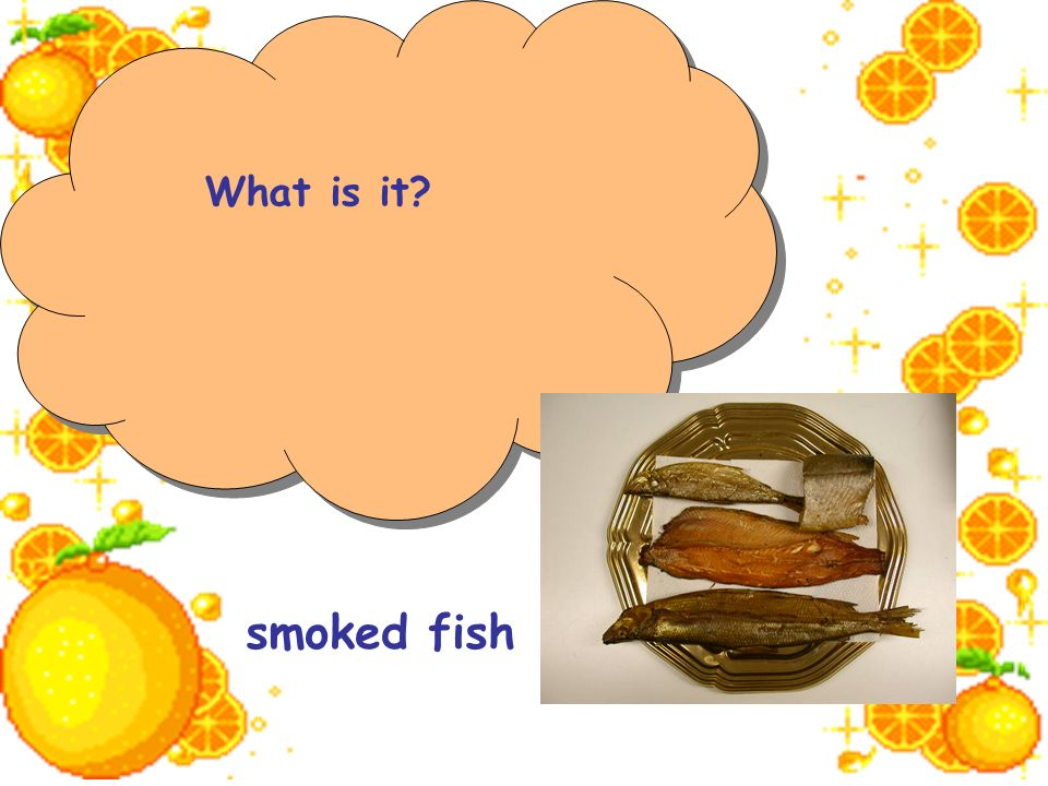 What is it? smoked fish