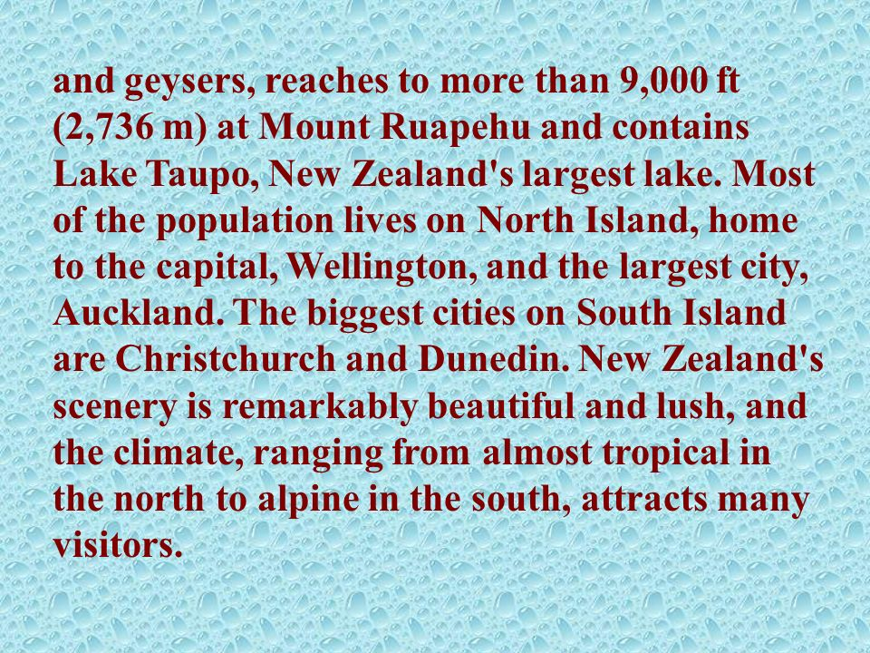 and geysers, reaches to more than 9,000 ft (2,736 m) at Mount Ruapehu and contains Lake Taupo, New Zealand's largest lake. Most of the population live