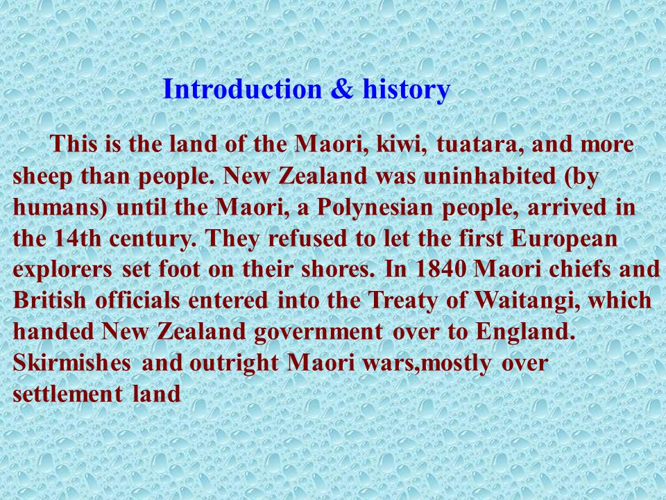 Introduction & history This is the land of the Maori, kiwi, tuatara, and more sheep than people.