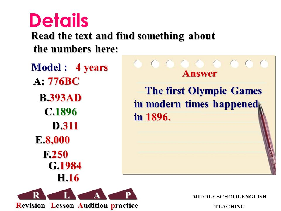 Answer Read the text and find something about the numbers here: the numbers here: Model : 4 years A: 776BC A: 776BC B.393AD C.1896 D.311 E.8,000 F.250