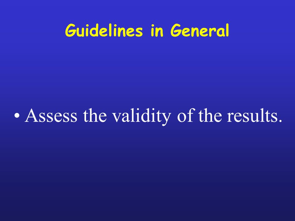 Guidelines in General Do not simply repeat what you have already said in the Results Section; try to present the principles, relationships, generalizations shown by the results obtained.