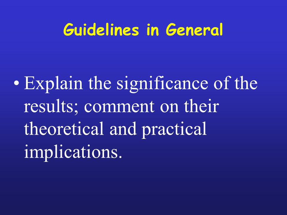 Guidelines in General Discuss any results that do not fit in; do not try to hide them or to fudge ( ) the data.