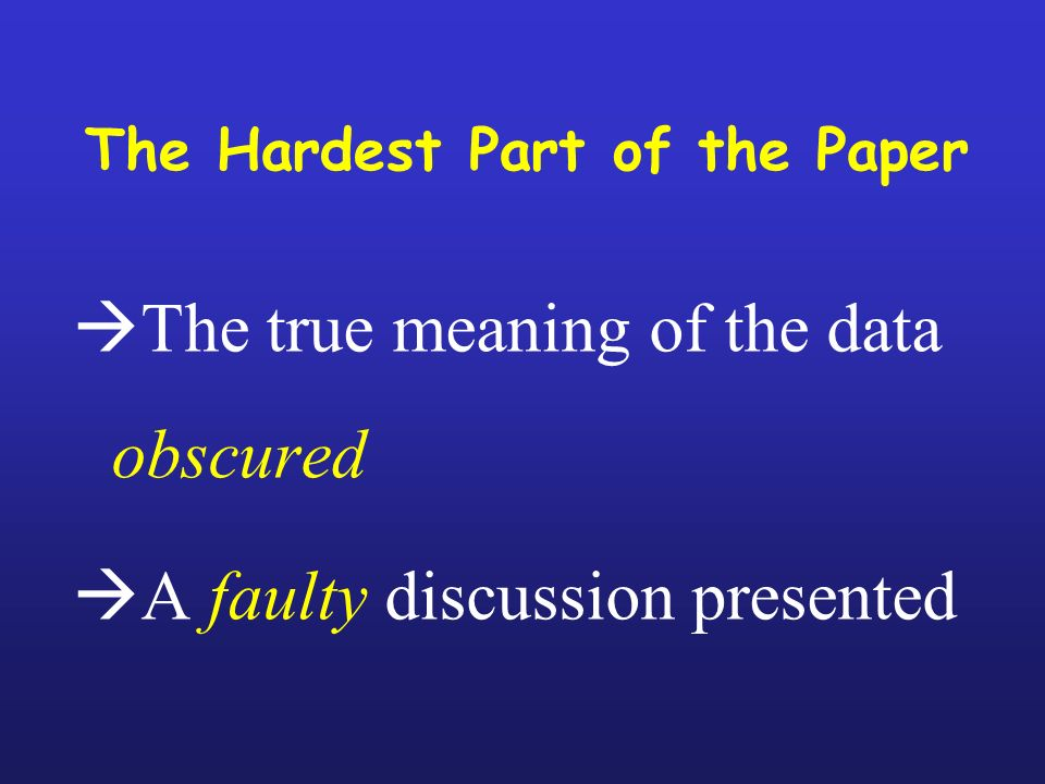 The Hardest Part of the Paper The true meaning of the data obscured A faulty discussion presented