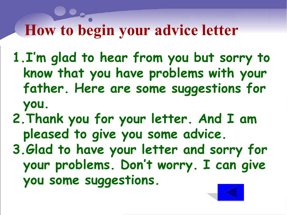 How to begin your advice letter 1.Im glad to hear from you but sorry to know that you have problems with your father. Here are some suggestions for yo