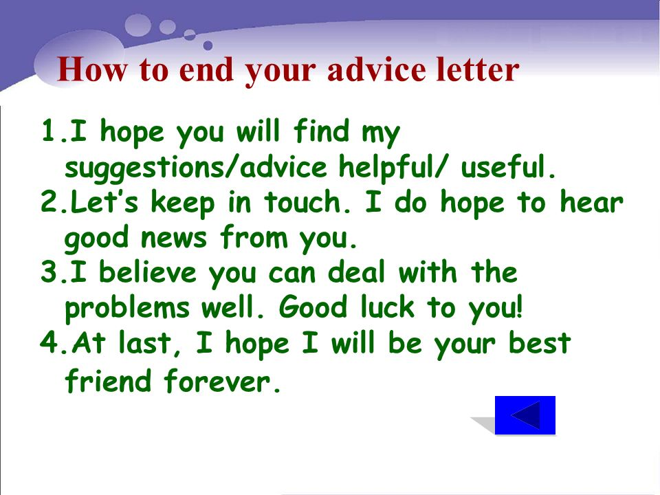 1.I hope you will find my suggestions/advice helpful/ useful. 2.Lets keep in touch. I do hope to hear good news from you. 3.I believe you can deal wit