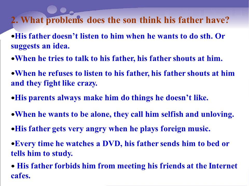 2. What problems does the son think his father have? His father forbids him from meeting his friends at the Internet cafes. His father doesnt listen t