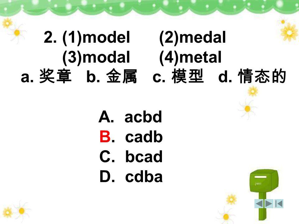 1. (1)present (2) parent (3) peasant (4) percent a. b. c. d. A. abcd B. bcad C. daba D. dbac