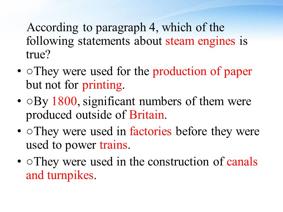 According to paragraph 4, which of the following statements about steam engines is true? They were used for the production of paper but not for printi