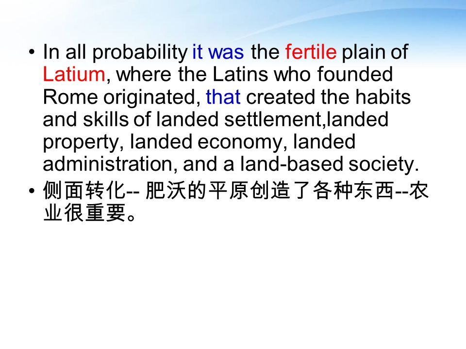 In all probability it was the fertile plain of Latium, where the Latins who founded Rome originated, that created the habits and skills of landed sett