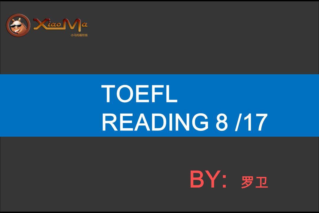 TOEFL READING 8 /17 BY: