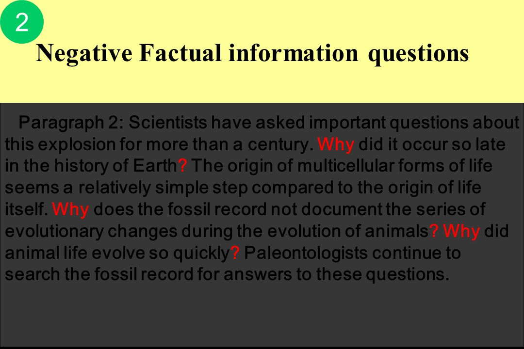 Negative Factual information questions 2 Paragraph 2: Scientists have asked important questions about this explosion for more than a century. Why did