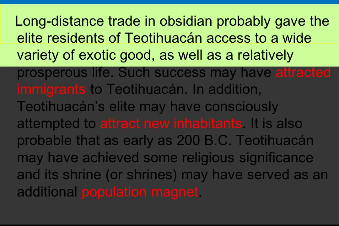 Long-distance trade in obsidian probably gave the elite residents of Teotihuacán access to a wide variety of exotic good, as well as a relatively pros