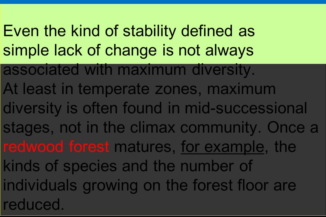 Even the kind of stability defined as simple lack of change is not always associated with maximum diversity. At least in temperate zones, maximum dive