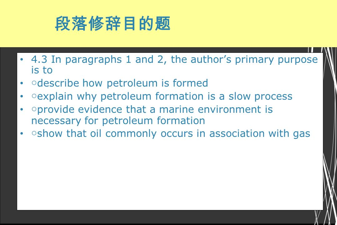 4.3 In paragraphs 1 and 2, the authors primary purpose is to describe how petroleum is formed explain why petroleum formation is a slow process provid