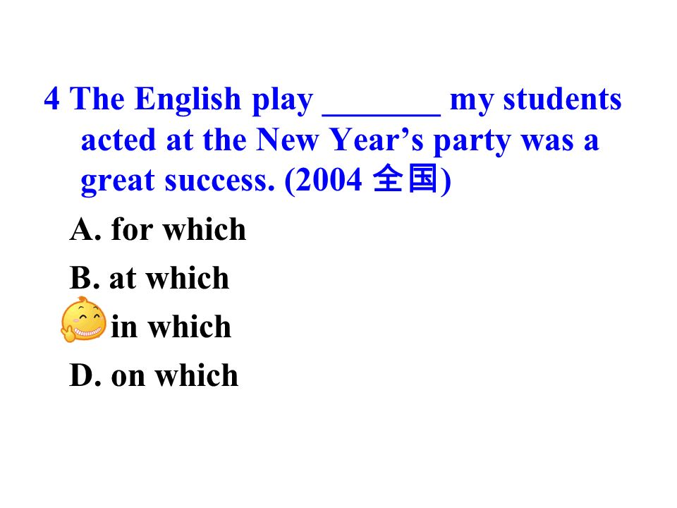 4 The English play _______ my students acted at the New Years party was a great success.