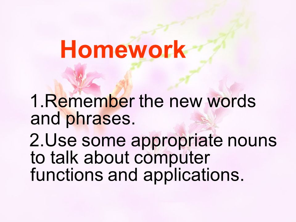 Homework 1.Remember the new words and phrases.